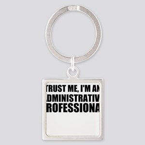 Trust Me, I'm An Administrative Professional Keych