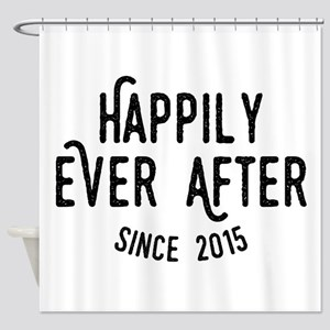 Happily Ever After Since 2015 Shower Curtain