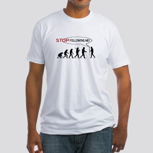 STOP FOLLOWING ME - EVOLUTION Fitted T-Shirt
