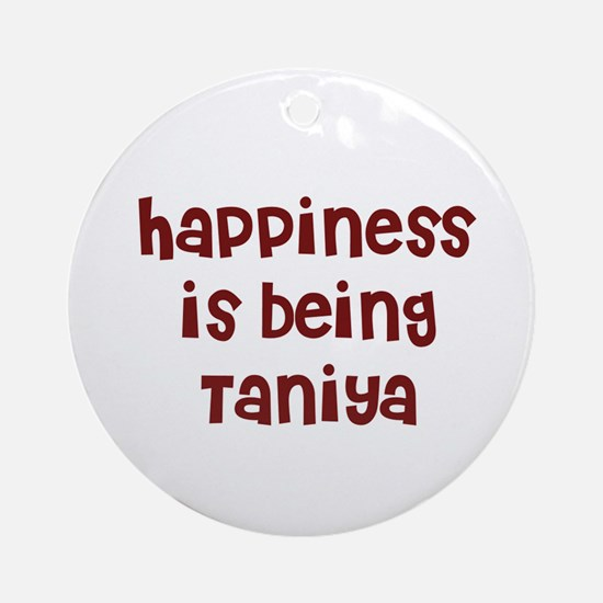 happiness is being Taniya Ornament (Round)