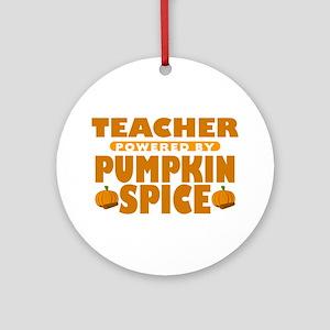 Teacher Powered by Pumpkin Spice Round Ornament