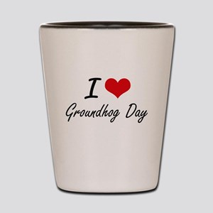 I love Groundhog Day Shot Glass