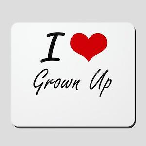 I love Grown Up Mousepad
