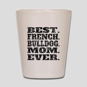 Best French Bulldog Mom Ever Shot Glass