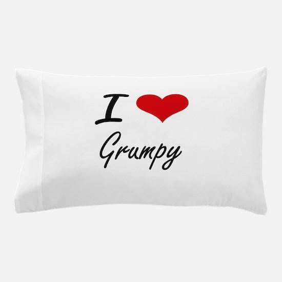 I love Grumpy Pillow Case