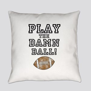 Play the Damn Ball Everyday Pillow