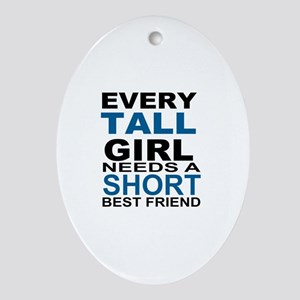 EVERY TALL GIRLS NEEDS A SHORT BEST  Oval Ornament