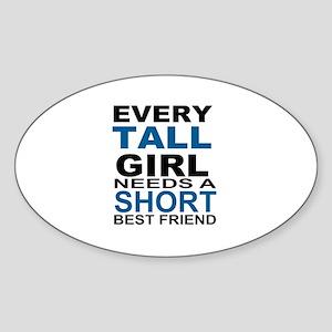 EVERY TALL GIRLS NEEDS A SHORT BEST Sticker (Oval)