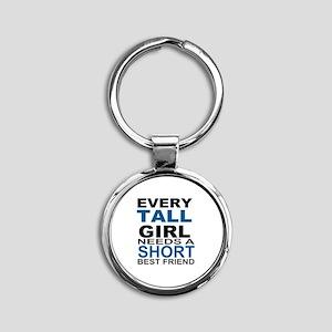 EVERY TALL GIRLS NEEDS A SHORT BEST Round Keychain