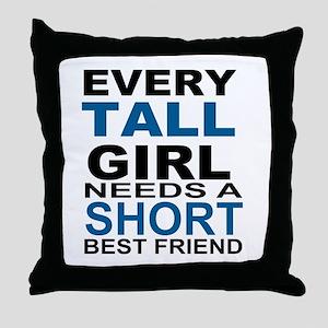 EVERY TALL GIRLS NEEDS A SHORT BEST F Throw Pillow