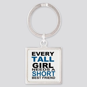 EVERY TALL GIRLS NEEDS A SHORT BES Square Keychain