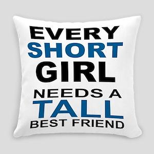EVERY SHORT GIRLS NEEDS A TALL BES Everyday Pillow