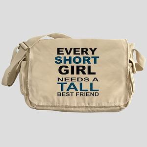 EVERY SHORT GIRLS NEEDS A TALL BEST  Messenger Bag
