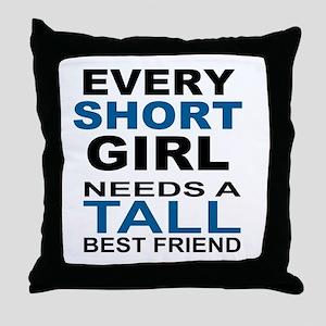 EVERY SHORT GIRLS NEEDS A TALL BEST F Throw Pillow