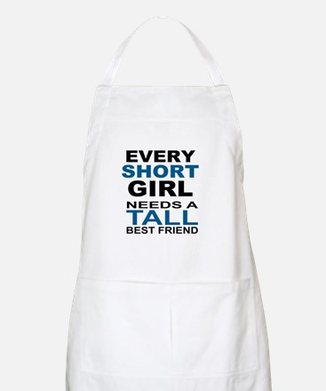EVERY SHORT GIRLS NEEDS A TALL BEST FRIEND Apron