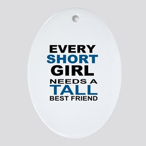 EVERY SHORT GIRLS NEEDS A TALL BEST  Oval Ornament