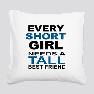 EVERY SHORT GIRLS NEEDS A TAL Square Canvas Pillow