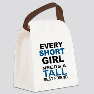 EVERY SHORT GIRLS NEEDS A TALL BE Canvas Lunch Bag