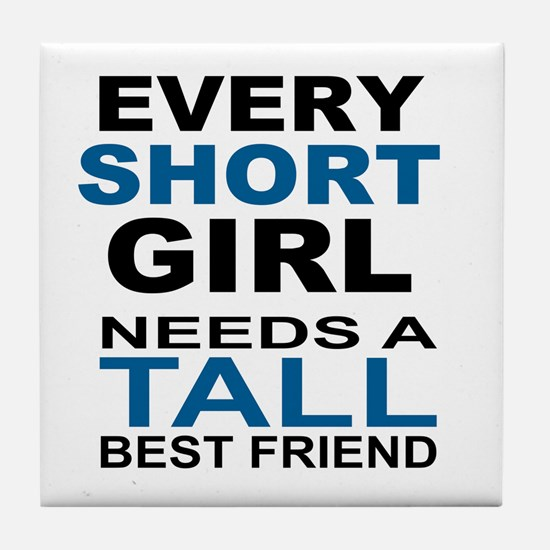 EVERY SHORT GIRLS NEEDS A TALL BEST F Tile Coaster