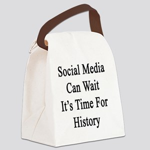 Social Media Can Wait It's Time F Canvas Lunch Bag