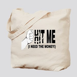 Hit Me! I Need The Money Tote Bag