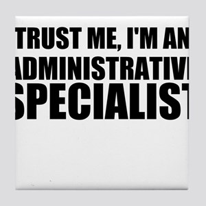 Trust Me, I'm An Administrative Specialist Tile Co
