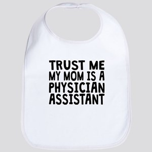 Trust Me My Mom Is A Physician Assistant Bib