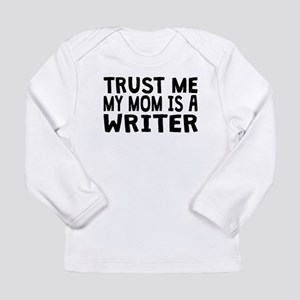 Trust Me My Mom Is A Writer Long Sleeve T-Shirt