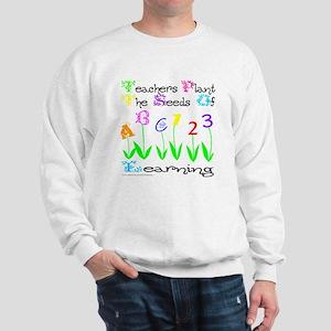 TEACHERS PLANT THE SEEDS OF LEARNING Sweatshirt