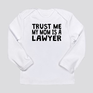 Trust Me My Mom Is A Lawyer Long Sleeve T-Shirt