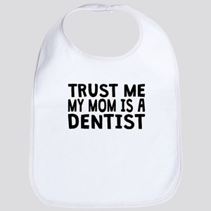Trust Me My Mom Is A Dentist Bib