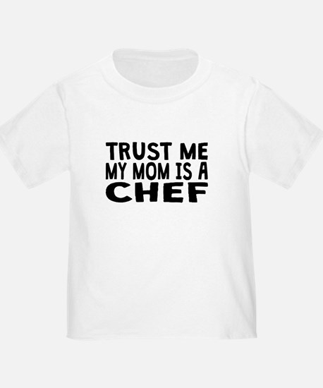 Trust Me My Mom Is A Chef T-Shirt