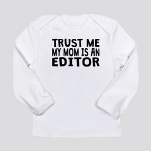 Trust Me My Mom Is An Editor Long Sleeve T-Shirt