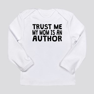 Trust Me My Mom Is An Author Long Sleeve T-Shirt