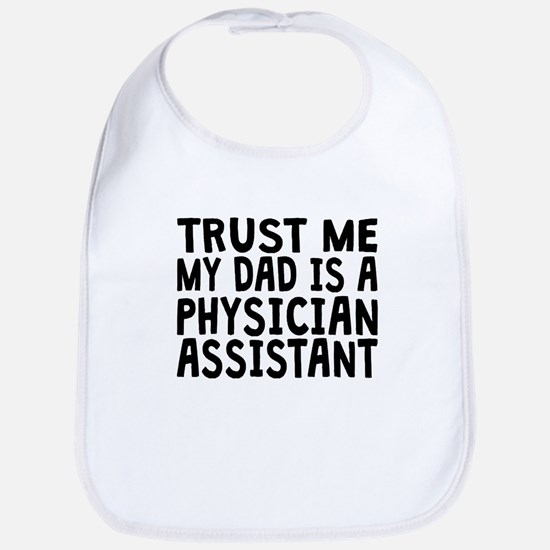 Trust Me My Dad Is A Physician Assistant Bib