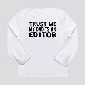 Trust Me My Dad Is An Editor Long Sleeve T-Shirt