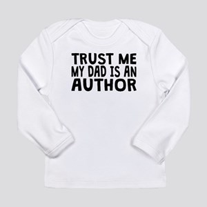 Trust Me My Dad Is An Author Long Sleeve T-Shirt