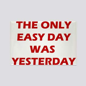 The Only Easy Day was Yesterday Quote Magnets