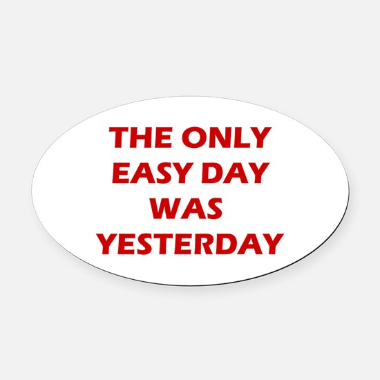 The Only Easy Day Was Yesterday Oval Car Magnet