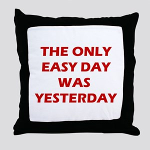 The Only Easy Day was Yesterday Quote Throw Pillow