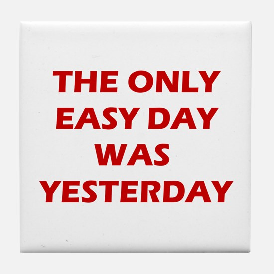 The Only Easy Day Was Yesterday Quote Tile Coaster