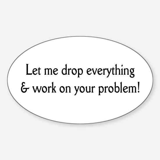 Your problem! Oval Decal