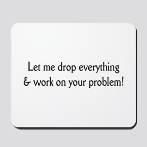 Your problem! Mousepad