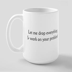 Your problem! Large Mug