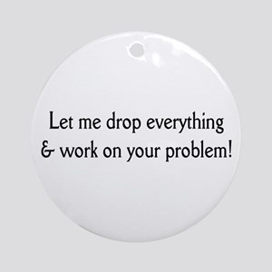 Your problem! Ornament (Round)