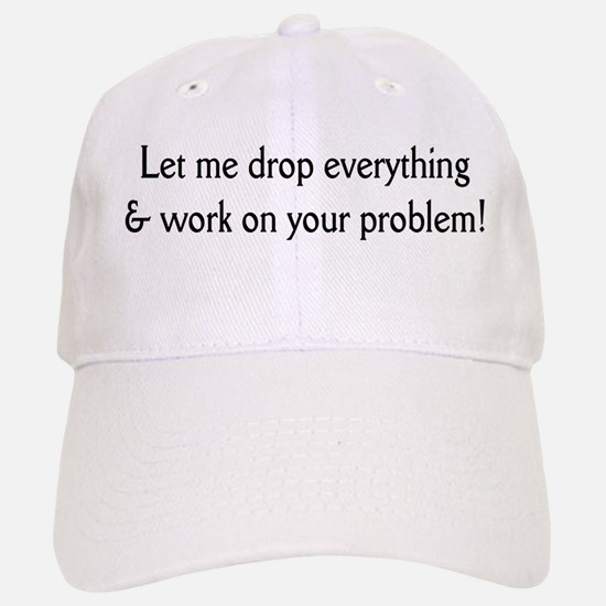 Your problem! Cap