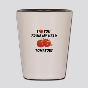 I Love You From My Head Tomatoes Shot Glass