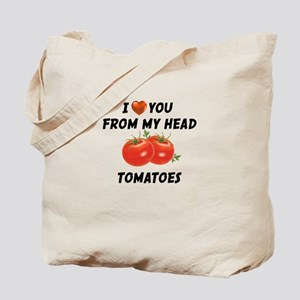 I Love You From My Head Tomatoes Tote Bag