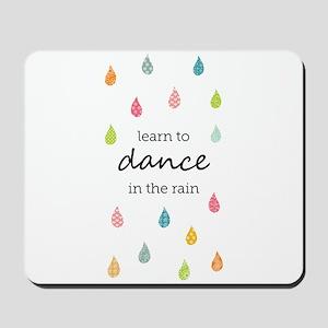 Learn to Dance in the Rain Mousepad
