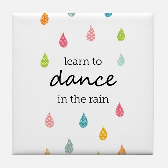 Learn to Dance in the Rain Tile Coaster